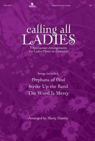 Calling All Ladies: 3 Spectacular Arrangements For Ladies Choir Or Ensemble
