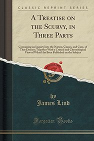 A Treatise on the Scurvy, in Three Parts: Containing an Inquiry Into the Nature, Causes, and Cure, of That Disease; Together with a Critical and ... Published on the Subject (Classic Reprint)