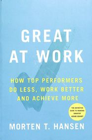Great At Work : How To Performers Do Less Work