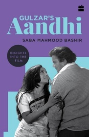 Gulzars Aandhi : Insights Into The Film