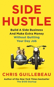 Side Hustle : Build A Side Business & Make Extra Money Without Quitting Your Day Job