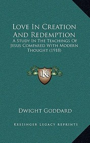 Love in Creation and Redemption: A Study in the Teachings of Jesus Compared with Modern Thought (1918)