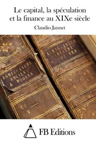 Le capital, la spéculation et la finance au XIXe siècle (French Edition)