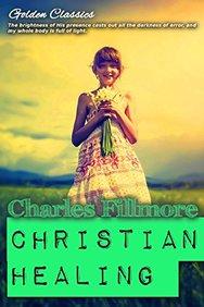 Christian Healing (Golden Classics) (Volume 47)