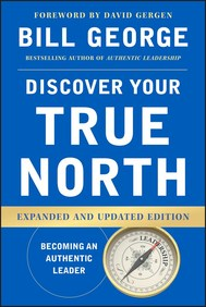 Discover Your True North : Becoming An Authentic Leader