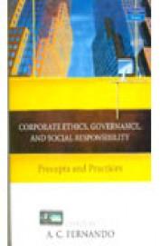 Corporate Ethics Governance & Social Responsibilit - Precepts & Practices