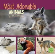 The Most Adorable Animals in the World (First Facts: All about Animals)