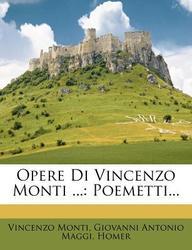 Opere Di Vincenzo Monti ...: Poemetti...