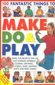 100 Fantastic Things To Make Do & Play
