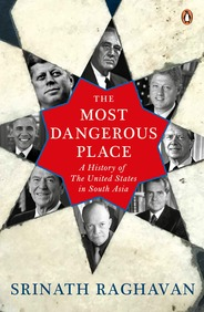 Most Dangerous  Place : A History Of The United Stated In South Asia
