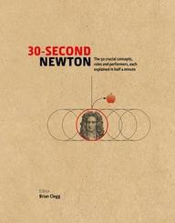 30 Second Newton : The 50 Key Aspects Of His Works Life & Legacy Each Explained In Half A Minute
