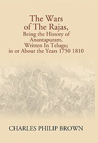 The Wars of the Rajas, Being the History of Anantapuram, Written in Telugu; in or About the Years 1750 1810