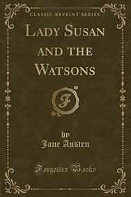Lady Susan and the Watsons (Classic Reprint)