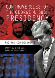 Controversies Of The George W. Bush Presidency: Pro And Con Documents