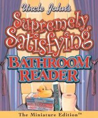 Uncle John's Supremely Satisfying Bathroom Reader (Running Press Miniature Editions)