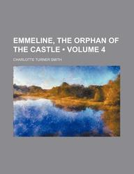 Emmeline, the Orphan of the Castle (Volume 4)