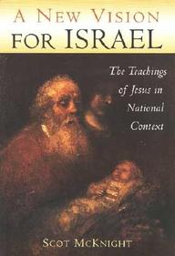 A New Vision For Israel: The Teachings Of Jesus In National Context (Studying The Historical Jesus)