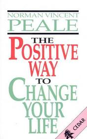 The Positive Way to Change Your Life. by Norman Vincent Peale