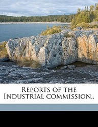 Reports of the Industrial Commission.. Volume 3