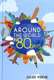 Around The World In 80 Days :  Illustrated Classics Series