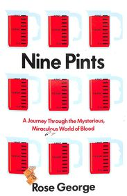 Nine Pints : A Journey Through The Mysterious Miraculous World Of Blood