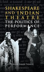 Shakespeare and Indian Theatre: The Politics of Performance