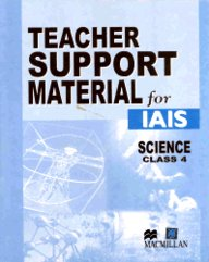Teacher Support Material For Iais : Science Class 4 [Teacher Support Material For Iais Science]