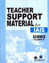 Teacher Support Material For Iais : Science Class 6 [Teacher Support Material For Iais Science]
