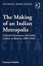 The Making of an Indian Metropolis (Historical Urban Studies)