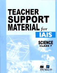 Teacher Support Material For Iais : Science Class 7 [Teacher Support Material For Iais Science]