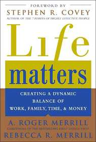 Life Matters: Creating A Dynamic Balance Of Work, Family, Time & Money