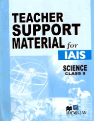 Teacher Support Material For Iais : Science Class 9 [Teacher Support Material For Iais Science]