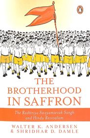 Brotherhood In Saffron : The Rashtriya Swayamsevak Sangh & Hindu Revivalism