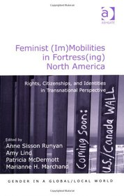 Feminist (Im)Mobilities in Fortress(ing) North America: Rights, Citizenships, and Identities in Transnational Perspective (Gender in a Global/Local World)