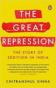 Great Repression : The Story Of Sedition In India