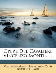 Opere del Cavaliere Vincenzo Monti ......