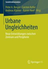 Urbane Ungleichheiten: Neue Entwicklungen zwischen Zentrum und Peripherie (Sozialstrukturanalyse) (German Edition)