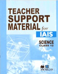 Teacher Support Material For Iais : Science Class 12 [Teacher Support Material For Iais Science]