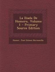 La Iliada De Homero, Volume 1 - Primary Source Edition (Spanish Edition)