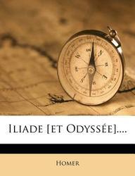 Iliade [Et Odyss E]....