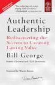 Authentic Leadership - Rediscovering The Secrets To Creating Lasting Value