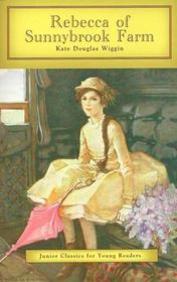 Junior Classics : Rebecca Of Sunnybrook Farm