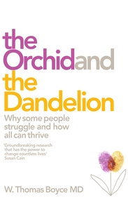 Orchid & The Dandelion : Why Some People Struggle & How All Can Thrive