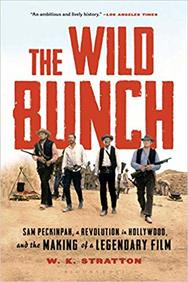 The Wild Bunch : Sam Peckinpah, a Revolution in Hollywood, and the Making of a Legendary Film