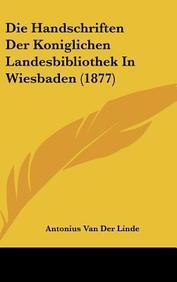 Die Handschriften Der Koniglichen Landesbibliothek in Wiesbaden (1877)