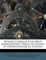 Homeri Carmina Cum Brevi Annotatione: Variae Lectiones Et Observationes in Iliadem