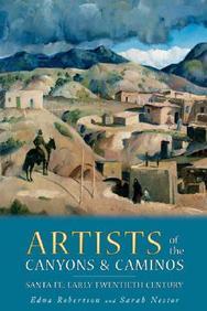 Artists Of The Canyons And Caminos: Santa Fe: Early Twentieth Century
