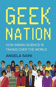 Geek Nation: How Indian Science Is Taking Over The World. By Angela Saini