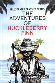 Advenures Of Huckleberry Finn : Illustrated Classic Series
