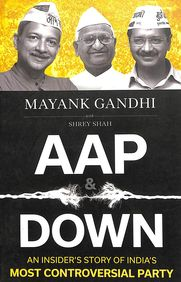 Aap & Down : An Insiders Story Of Inias Most Controversial Party